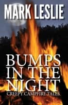 Bumps in the Night - Creepy Campfire Tales ebook by Mark Leslie