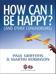 How Can I Be Happy? - And other conundrums ebook by Paul Griffiths