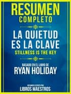Resumen Completo: La Quietud Es La Clave (Stillness Is The Key) - Basado En El Libro De Ryan Holiday ebook by Libros Maestros