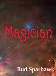 Magician! ebook by Bud Sparhawk
