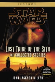 Lost Tribe of the Sith: Star Wars: The Collected Stories ebook by John Jackson Miller