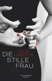 Die stille Frau - Roman eBook by A.S.A. Harrison, Juliane Pahnke
