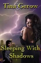 Sleeping With Shadows ebook by Tina Gerow