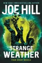 Strange Weather - Four Short Novels ebook by Joe Hill
