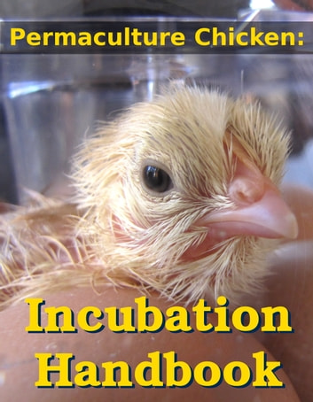 Permaculture Chicken: Incubation Handbook ebook by Anna Hess