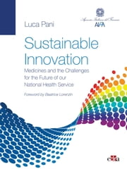 Sustainable Innovation - Medicines and the Challenges for the Future of our National Health Service ebook by Luca Pani
