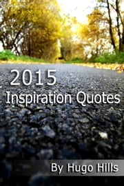 2015 Inspiration Quotes - 2015 Beautiful Quotes, #1 ebook by Hugo Hills