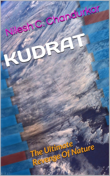 Kudrat - The Ultimate Revenge Of Nature - KUDRAT ebook by Nilesh C. Chandurkar