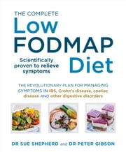 The Complete Low-FODMAP Diet - The revolutionary plan for managing symptoms in IBS, Crohn's disease, coeliac disease and other digestive disorders ebook by Dr. Sue Shepherd, Dr. Peter Gibson