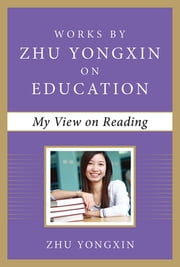 My View on Reading (Works by Zhu Yongxin on Education Series) ebook by Zhu Yongxin