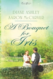 A Bouquet for Iris ebook by Mr. Aaron McCarver,Diane T. Ashley