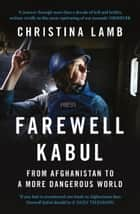 Farewell Kabul: From Afghanistan To A More Dangerous World ebook by Christina Lamb