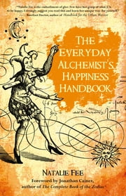 The Everyday Alchemist's Happiness Handbook ebook by Natalie Fee
