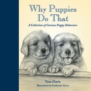 Why Puppies Do That - A Collection of Curious Puppy Behaviors ebook by Tom  Davis