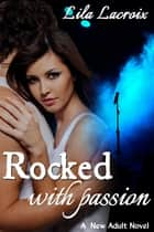 Rocked with Passion ebook by Lila Lacroix