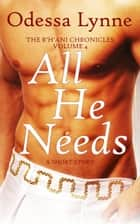 All He Needs ebook by Odessa Lynne