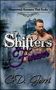 Shifters Furever, Paranormal Romance That Rocks ebook by C. D. Gorri