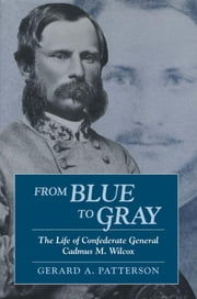From Blue to Gray - The Life of Confederate General Cadmus M. Wilcox ebook by Gerard Patterson