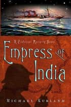 The Empress of India - A Professor Moriarty Novel ebook by Michael Kurland