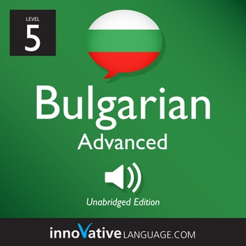 Learn Bulgarian - Level 5: Advanced Bulgarian - Volume 2: Lessons 1-25 audiobook by Innovative Language Learning,LLC