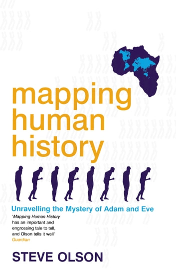 Mapping Human History - Unravelling the Mystery of Adam and Eve ebook by Steve Olson