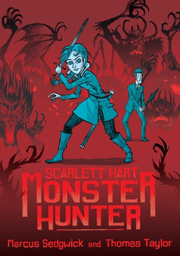 Scarlett Hart: Monster Hunter ebook by Marcus Sedgwick
