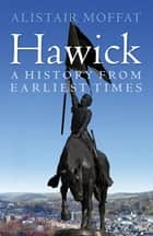 Hawick - A History from Earliest Times ebook by Alistair Moffat