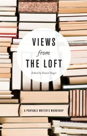 Views from the Loft - A Portable Writer's Workshop ebook by Daniel Slager
