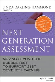 Next Generation Assessment - Moving Beyond the Bubble Test to Support 21st Century Learning ebook by Linda Darling-Hammond
