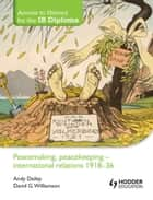 Access to History for the IB Diploma: Peacemaking, Peacekeeping - International Relations 1918-36 ebook by Andy Dailey, David Williamson