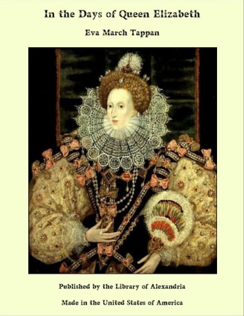 In the Days of Queen Elizabeth ebook by Eva March Tappan