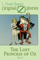 The Lost Princess of Oz - Original Oz Stories 1917 ebook by L. Frank Baum