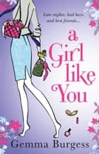 A Girl Like You ebook by Gemma Burgess