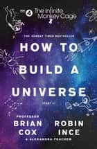 The Infinite Monkey Cage – How to Build a Universe ebook by Prof. Brian Cox, Robin Ince, Alexandra Feachem