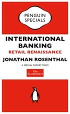 The Economist: International Banking - Retail Renaissance ebook by The Economist
