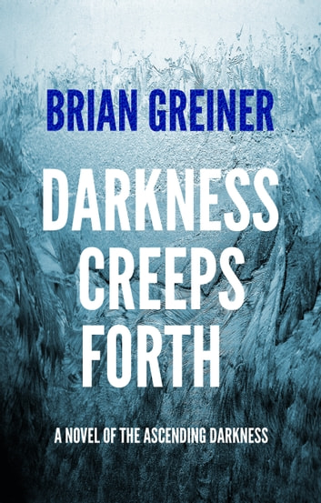 Darkness Creeps Forth - A Novel of the Ascending Darkness ebook by Brian Greiner