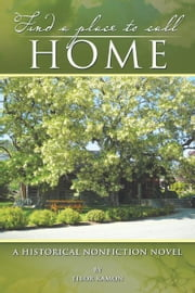 FIND A PLACE TO CALL HOME - A Historical Nonfiction Novel ebook by TIBOR KAMON