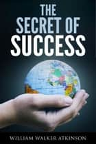 The Secret Of Success ebook by William Walker