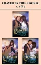 Craved by the Cowboy: 1, 2 & 3 ebook by Annie Holmes