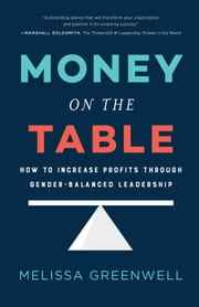 Money on the Table - How to Increase Profits through Gender-Balanced Leadership ebook by Melissa Greenwell