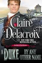 A Duke by Any Other Name - A Regency Romance Novella ebook by