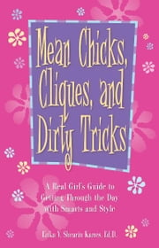 Mean Chicks, Cliques, And Dirty Tricks - A Real Girl's Guide to Getting Through the Day with Smarts and Style ebook by Erika V. Shearin Karres