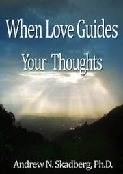 When Love Guides your Thoughts ebook by Andrew Skadberg