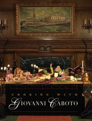 Cooking with Giovanni Caboto - Regional Italian Cuisine ebook by The Caboto Club of Windsor