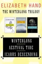 The Winterlong Trilogy ebook by Elizabeth Hand