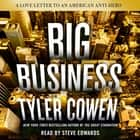 Big Business - A Love Letter to an American Anti-Hero Hörbuch by Steve Edwards, Tyler Cowen