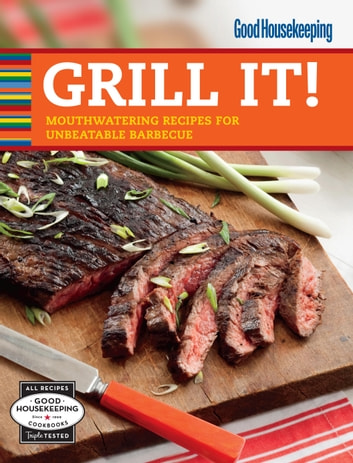 Good Housekeeping Grill It! - Mouthwatering Recipes for Unbeatable Barbecue ebook by