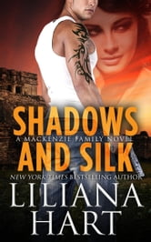 Shadows and Silk - A MacKenzie Family Novel ebook by Liliana Hart