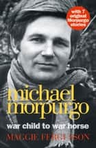 Michael Morpurgo: War Child to War Horse ebook by Maggie Fergusson