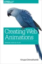 Creating Web Animations - Bringing Your UIs to Life ebook by Kirupa Chinnathambi